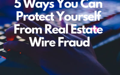 5 Ways You Can Protect Yourself From Real Estate Wire Fraud